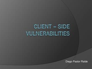 Client – side vulnerabilities