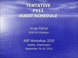 TENTATIVE  FY11  AUDIT SCHEDULE