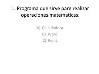 1. Programa que sirve pare realizar operaciones  matematicas .