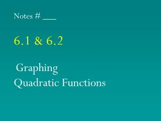 Notes # ___ 6.1 & 6.2 Graphing  Quadratic Functions