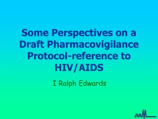 Some Perspectives on a Draft Pharmacovigilance Protocol-reference to HIV