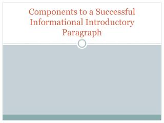 Components to a Successful Informational Introductory Paragraph