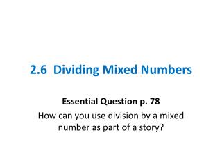 2.6  Dividing Mixed Numbers