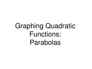 Graphing Quadratic Functions: Parabolas