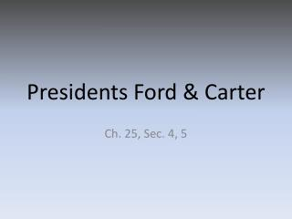 Presidents Ford & Carter