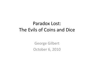 Paradox Lost: The Evils of Coins and Dice