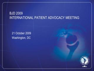 BJD 2009  INTERNATIONAL  PATIENT ADVOCACY  MEETING