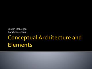 Conceptual Architecture and Elements