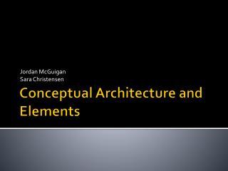 ConceptualArchitectureand Elements