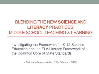 Blending the new  Science  and  literacy practices: Middle  School Teaching  &  Learning