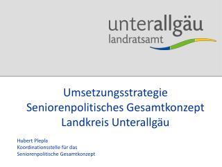 Umsetzungsstrategie Seniorenpolitisches Gesamtkonzept Landkreis Unterallgäu