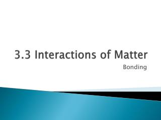 3.3 Interactions of Matter