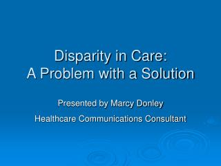 Disparity in Care:   A Problem with a Solution