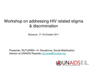 Workshop on addressing HIV related stigma & discrimination Musanze , 17-18 October 2011