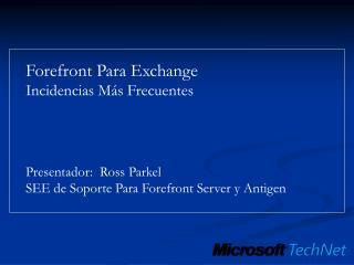 Forefront Para Exchange Incidencias Más Frecuentes Presentador:  Ross Parkel