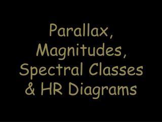 Parallax, Magnitudes, Spectral Classes & HR Diagrams