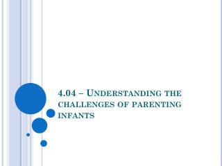 4.04 – Understanding the challenges of parenting infants