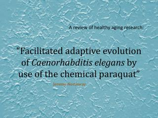 """Facilitated adaptive evolution of  Caenorhabditis  elegans by use of the chemical paraquat"""