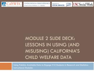 Module 2 Slide deck: Lessons in using (and misusing) California's Child Welfare data