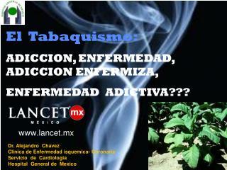 El  Tabaquismo: ADICCION, ENFERMEDAD,                       ADICCION ENFERMIZA,