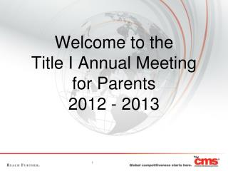 Welcome to the  Title I Annual Meeting for Parents 2012 - 2013