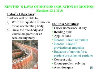 NEWTON ' S LAWS OF MOTION (EQUATION OF MOTION) (Sections 13.1-13.3)