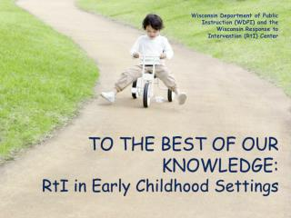 TO THE BEST OF OUR KNOWLEDGE:  RtI in Early Childhood Settings