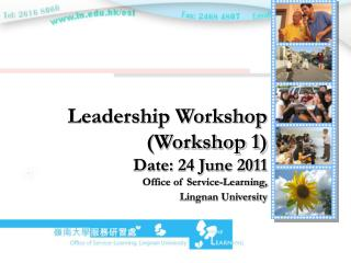 Leadership Workshop (Workshop 1) Date: 24 June 2011 Office of Service-Learning,