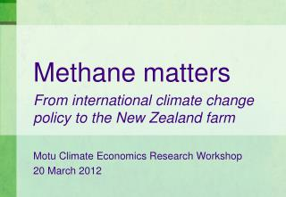 Methane matters From international climate change policy to the New Zealand farm