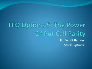 FFO Options 5: The Power Of Put Call Parity