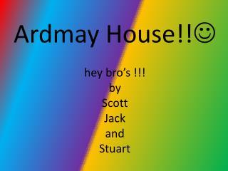Ardmay House!!  hey bro's !!! by Scott Jack and Stuart