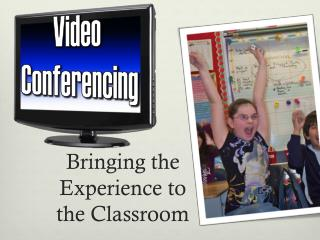Bringing the Experience to the Classroom