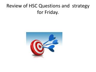 Review of HSC Questions and  strategy for Friday.