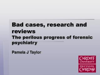 Bad cases, research and reviews The perilous progress of forensic psychiatry