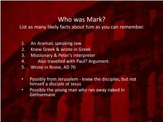 Who was Mark? List as many likely facts about him as you can remember.