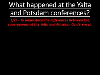 What happened at the Yalta and Potsdam conferences?