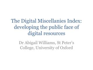 The Digital Miscellanies Index: developing the public face of digital resources
