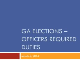 GA Elections – Officers Required DUTIES