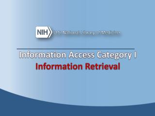 Information Access  Category I  Information  Retrieval