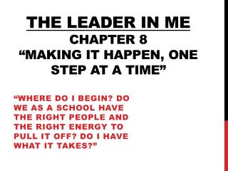 """The leader in me Chapter 8 """"Making it happen, one step at a time"""""""