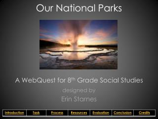 Our National Parks A  WebQuest  for 8 th  Grade Social Studies