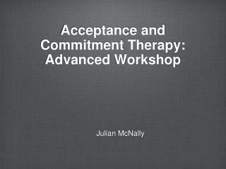 Acceptance and Commitment Therapy: Advanced Workshop