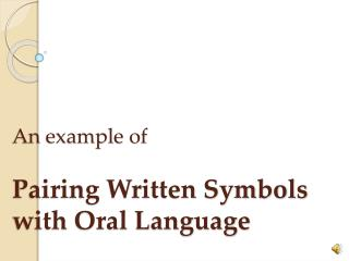 An example of Pairing Written Symbols with Oral Language