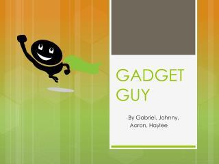 GADGET       GUY