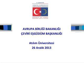 AVRUPA BİRLİĞİ BAKANLIĞI ÇEVİRİ EŞGÜDÜM BAŞKANLIĞI Atılım Üniversitesi 26 Aralık 2013