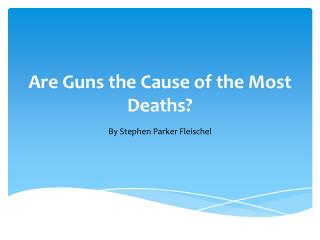 Are Guns the Cause of the Most Deaths ?