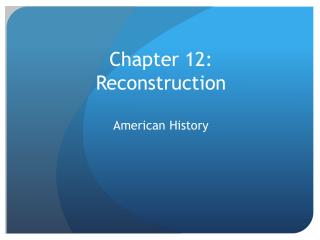 Chapter 12: Reconstruction American  History