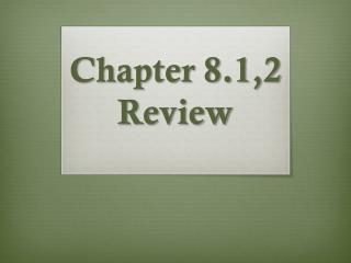 Chapter 8.1,2 Review
