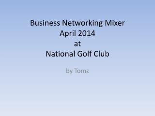 Business Networking Mixer April 2014 at National Golf Club
