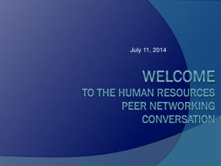 Welcome  to the Human Resources  Peer Networking Conversation